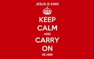 Keep Calm and Carry On In Him 16x10